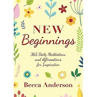 New Beginnings 365 Daily Meditations and Affirmations for Inspiration Becca's Prayers