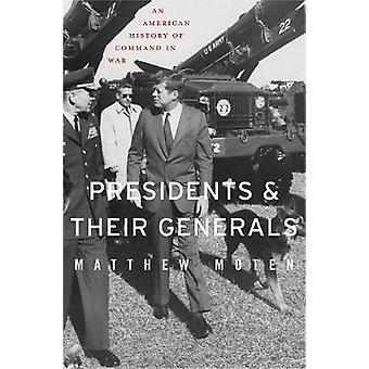 Presidents and Their Generals - An American History of Command in War