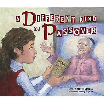Different Kind of Passover by Illustrated by Jeremy Tugeau Linda Leopold Strauss