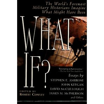 What If  The Worlds Foremost Historians Imagine What Might Have Been by Edited by Robert Cowley