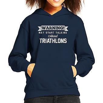 Warning May Start Talking About Triathlons Kid's Hooded Sweatshirt