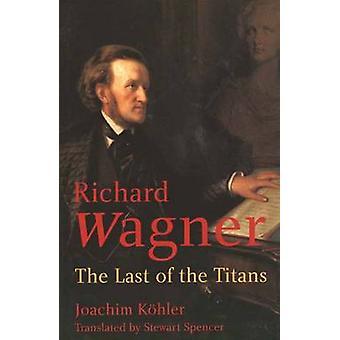 Richard Wagner - o último dos Titãs por Joachim Kohler - Stewart Sp