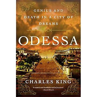 Odessa - Genius and Death in a City of Dreams by Charles King - 978039