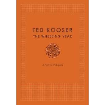 The Wheeling Year - A Poet's Field Book by Ted Kooser - 9780803249707