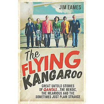 The Flying Kangaroo - Great Untold Stories of Qantas...the Heroic - th