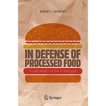 In der Verteidigung von verarbeiteten Lebensmitteln - ist es nicht annähernd so schlimm wie Sie, durch denken