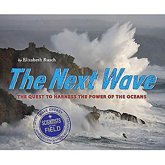 The Next Wave: The Quest to Harness the Power of the Oceans (Scientists in the Field)