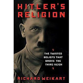 Hitlers Religion: The Twisted övertygelser som körde tredje riket