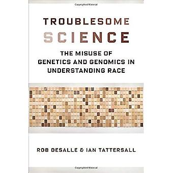 Troublesome Science: The Misuse of Genetics and Genomics in Understanding Race (Race, Inequality, and� Health)