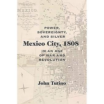 Mexiko-Stadt, 1808: Kraft, Souveränität und Silber in einem Zeitalter des Krieges und der Revolution (Dialogos-Serie)