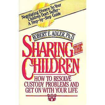 Dela barnen hur till lösa vårdnaden problem och få på med ditt liv av Adler & Robert E.