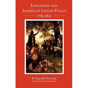 Expansion and American Indian Policy 17831812 by Horsman & Reginald