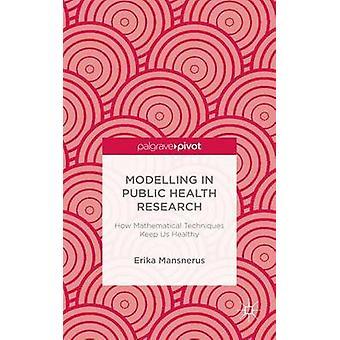 Modellering i folkhälsa forskning hur matematiska tekniker hålla oss friska genom Mansnerus & Erika