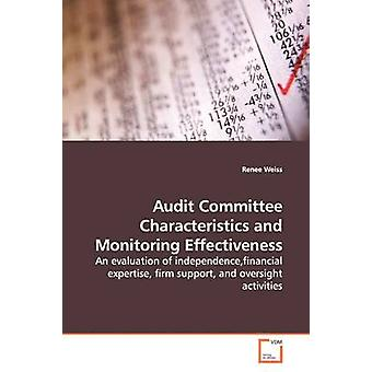 Audit Committee Characteristics and Monitoring  Effectiveness by Weiss & Renee