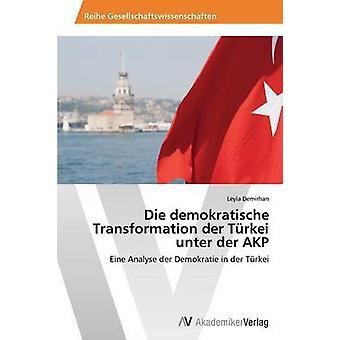 Die demokratische Transformation der Trkei unter der AKP by Demirhan Leyla
