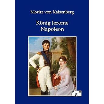 Knig Jerome Napoleon by von Kaisenberg & Moritz