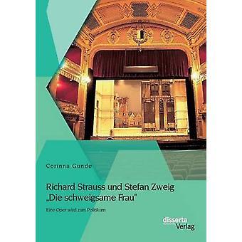 Richard Strauss und Stefan Zweig Die schweigsame Frau  Eine Oper wird zum Politikum by Gunde & Corinna