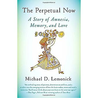 The Perpetual Now - A Story of Amnesia - Memory - and Love by Michael