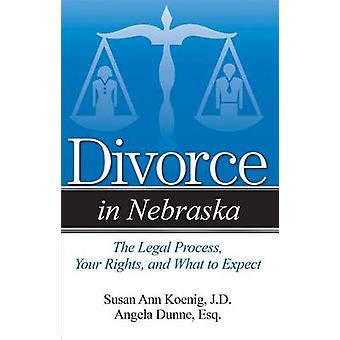 Divorce in Nebraska - The Legal Process - Your Rights - and What to Ex