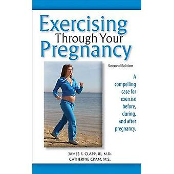 Exercising Through Your Pregnancy (2nd) by James F Clapp - Catherine