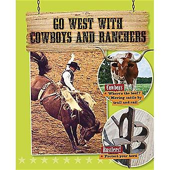 Go West with Cowboys and Ranchers (Go West! Travel to the Wild Frontier)