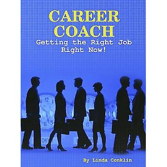 Career Coach  Getting The Right Job Right Now by Conklin & Linda
