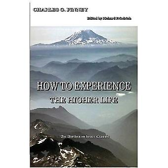 How to Experience the Higher Life. by Finney & Charles G.