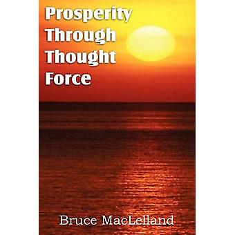 Prosperity Through Thought Force by MacLelland & Bruce