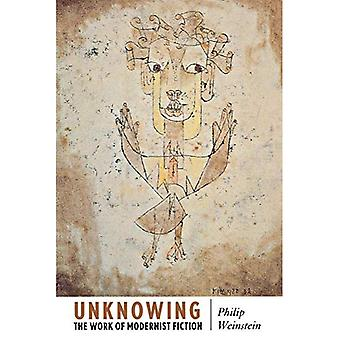 Unknowing: The Work of Modernist Fiction