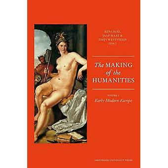 The Making of the Humanities by Edited by Rens Bod & Edited by Jaap Maat & Edited by Thijs Weststeijn