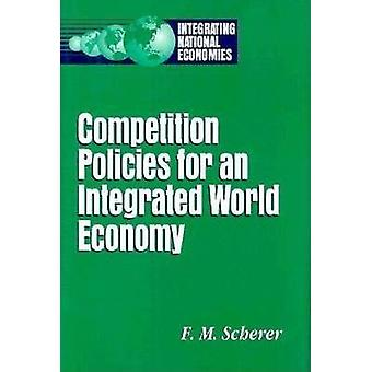 Competition Policies for an Integrated World Economy by F. M. Scherer