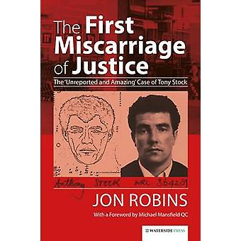 The First Miscarriage of Justice - The 'Unreported and Amazing' Case o