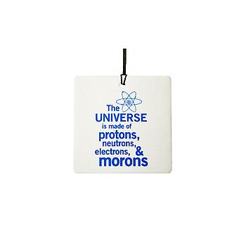 The Universe Is Made Of Morons Car Air Freshener