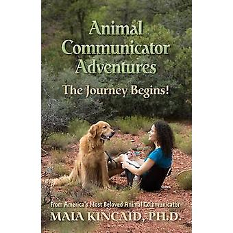 Animal Communicator Adventures The Journey Begins by Kincaid & Maia