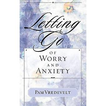 Letting Go of Worry and Anxiety by Vredevelt & Pam