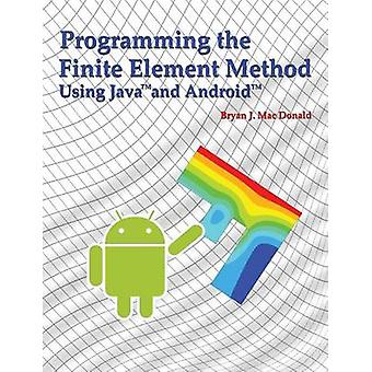 Programming the Finite Element Method in Java and Android by Mac Donald & Bryan J.