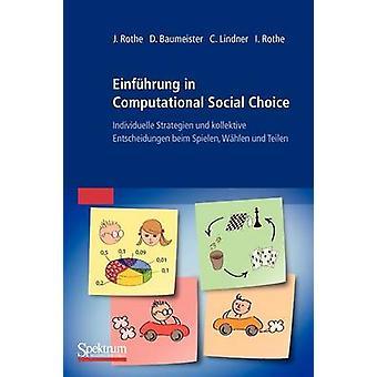 Einfhrung in Computational Social Choice  Individuelle Strategien und kollektive Entscheidungen beim Spielen Whlen und Teilen by Rothe & Jrg