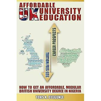 Affordable UK University Education How To Get An Affordable Modular British University Degree In Nigeria by Oyegunle & Toks K