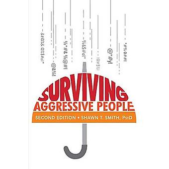 Surviving Aggressive People Practical Violence Prevention Skills for the Workplace and the Street by Smith & Shawn T.