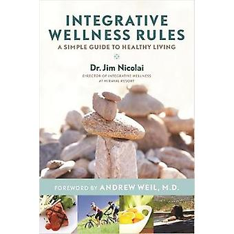 Integrative Wellness Rules A Simple Guide to Healthy Living by Nicolai & Jim