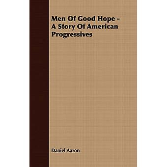 Men of Good Hope  A Story of American Progressives by Aaron & Daniel