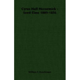 Cyrus Hall Mccormick  SeedTime 18091856 by Hutchinson & William T.