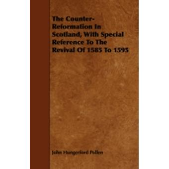 The CounterReformation in Scotland with Special Reference to the Revival of 1585 to 1595 by Pollen & John Hungerford