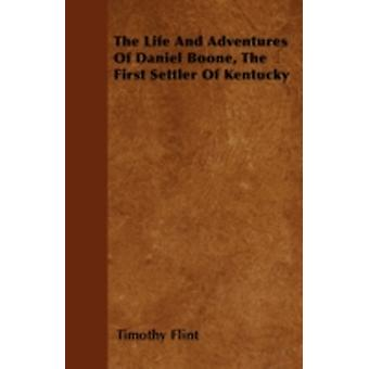 The Life And Adventures Of Daniel Boone The First Settler Of Kentucky by Flint & Timothy