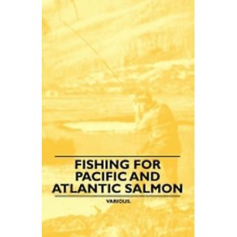 Fishing for Pacific and Atlantic Salmon by Various