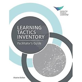 Learning Tactics Inventory Facilitators Guide by Dalton & Maxine