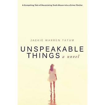 Unspeakable Things A Novel by Tatum & Jackie Warren