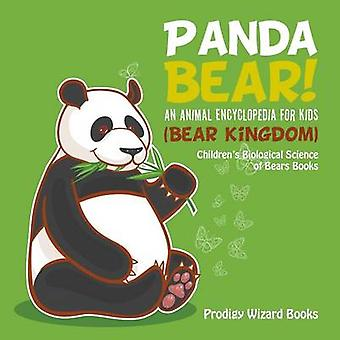 Panda Bear An Animal Encyclopedia for Kids Bear Kingdom  Childrens Biological Science of Bears Books by Prodigy Wizard Books