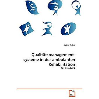 Qualittsmanagement systeme in der ambulanten Rehabilitation by Fiebig Katrin