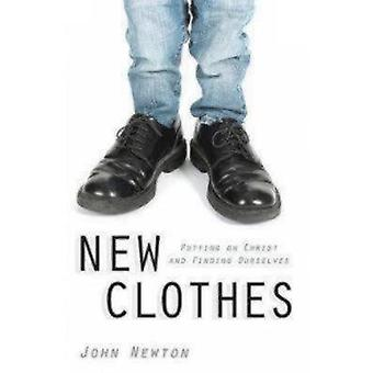New Clothes Putting on Christ and Finding Ourselves by Newton & John & Olivia